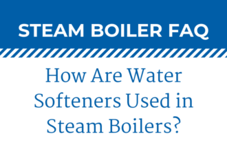 How & Why Are Water Softeners Used in Steam Boilers?