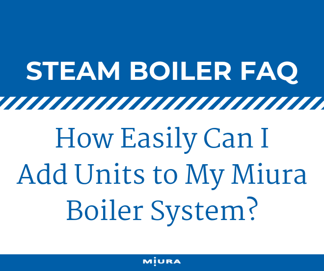 Adding Units to a Miura Modular Boiler System?