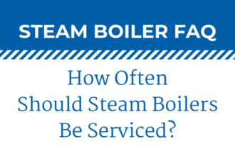 How Often Should Steam Boilers Be Serviced?