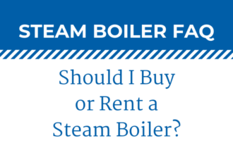 Rental Boiler Q & A: Should I Buy or Rent a Steam Boiler?